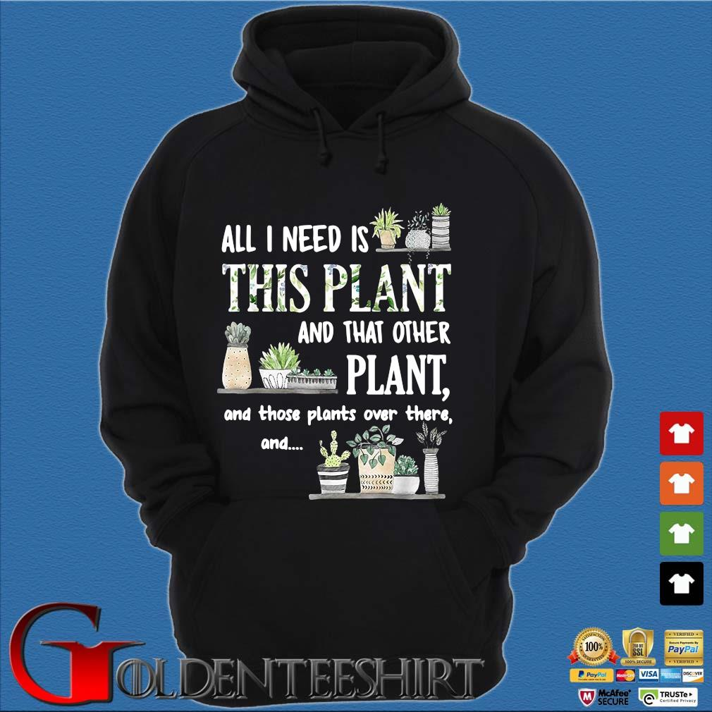 All I Need Is This Plant And That Other Plant And Those Pants Over There And Shirt Hoodie đen