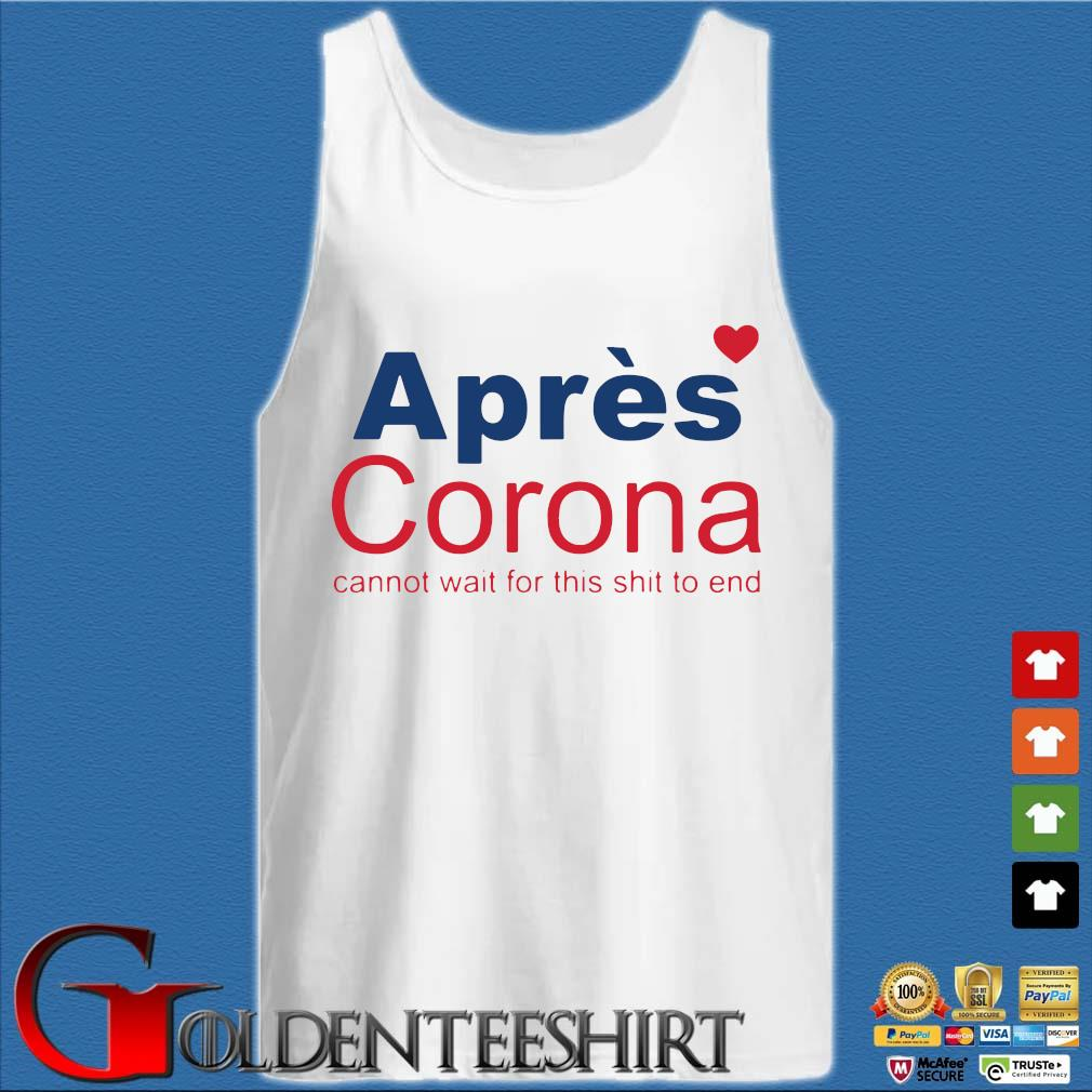 Apres Corona Cannot Wait For This Shit To End Shirt Tank top trắng