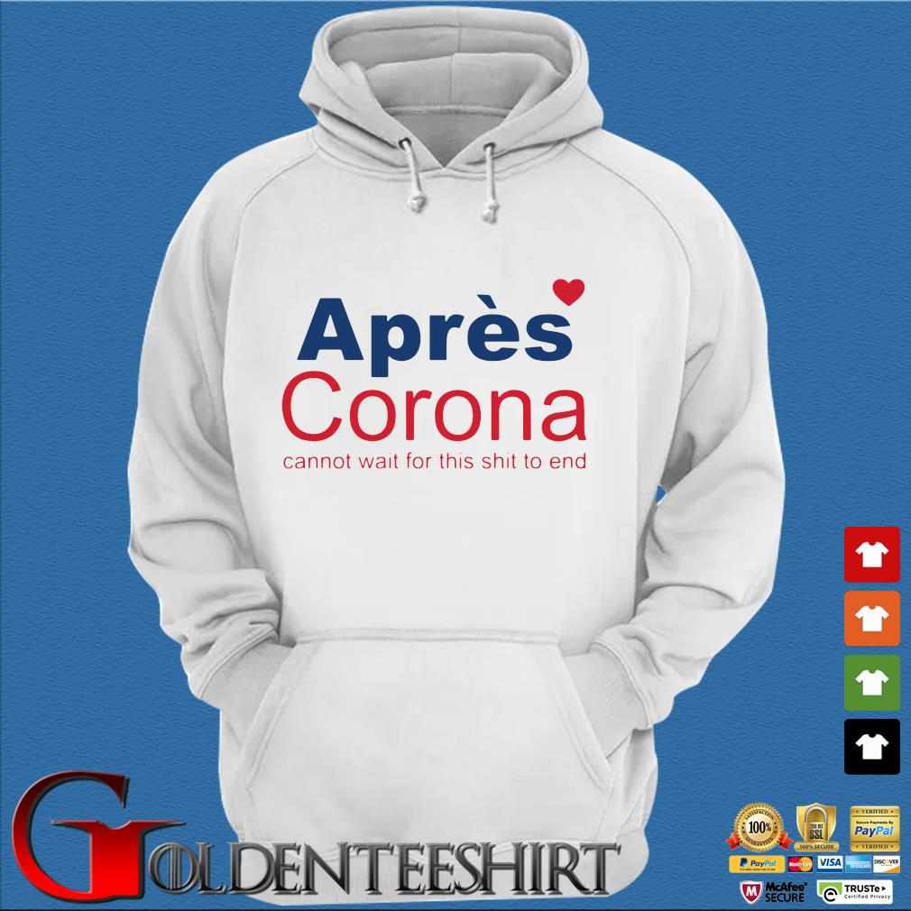 Apres Corona Cannot Wait For This Shit To End Shirt Trang Hoodie