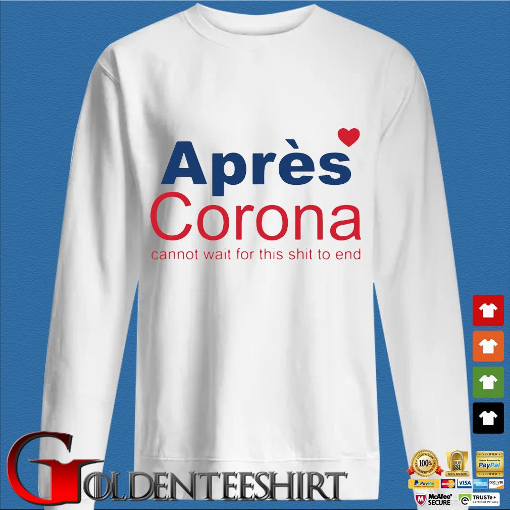 Apres Corona Cannot Wait For This Shit To End Shirt trang Sweater