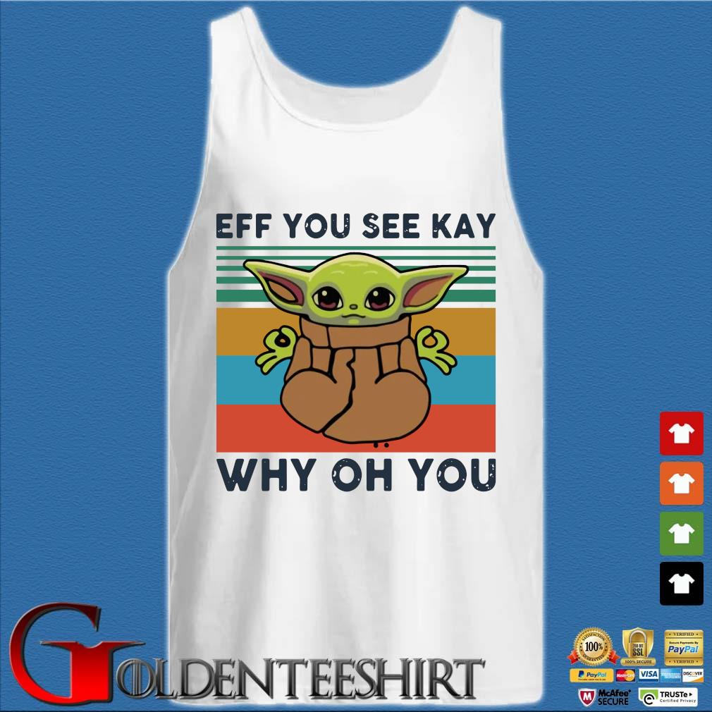 Baby Yoda Eff You See Kay Why Oh You Vintage Shirt Tank top trắng
