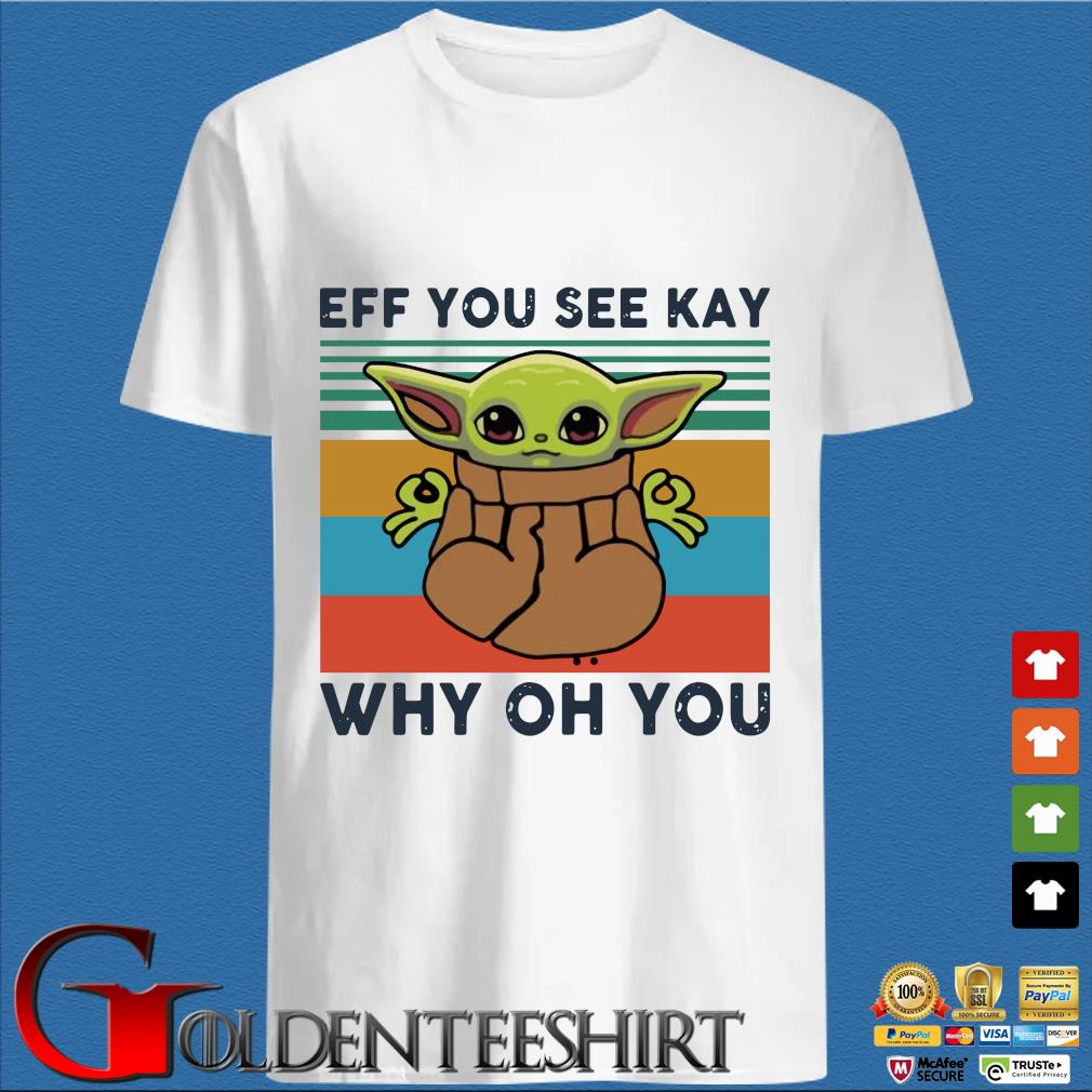 Baby Yoda Eff You See Kay Why Oh You Vintage Shirt