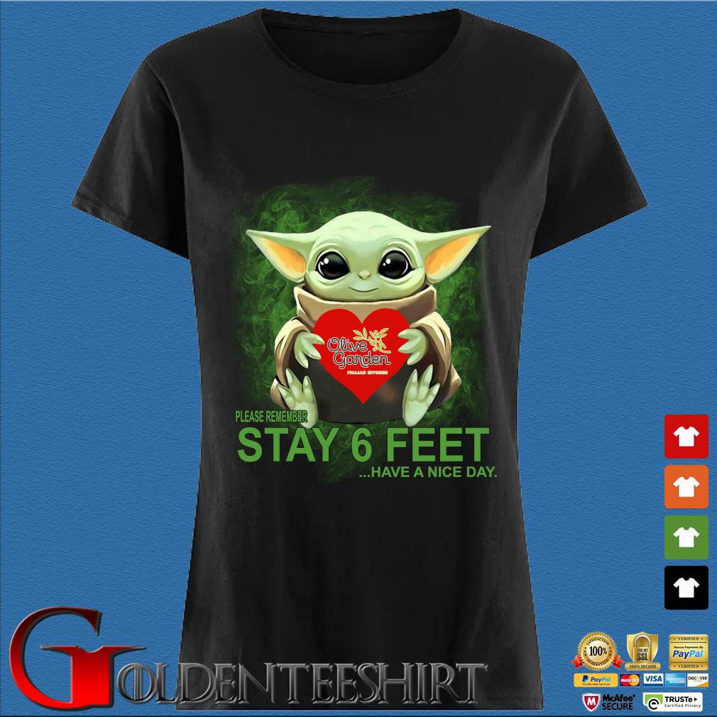 Baby Yoda Hug Olive Garden Please Remember Stay 6 Feet Have A Nice Day T-Shirt Den Ladies