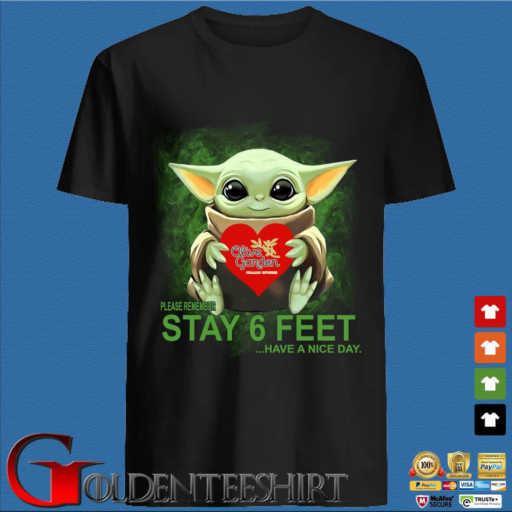 Baby Yoda Hug Olive Garden Please Remember Stay 6 Feet Have A Nice Day T-Shirt