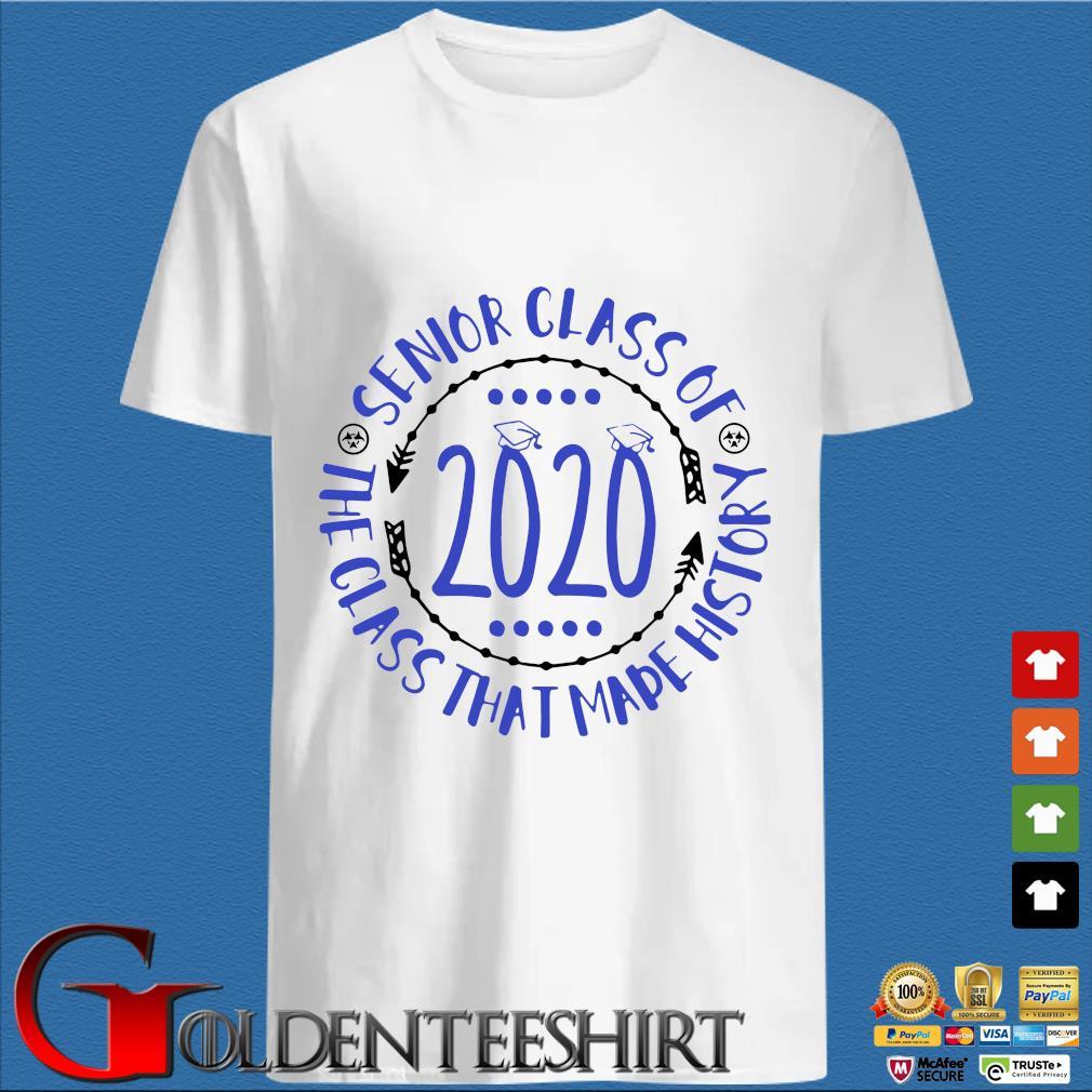 Graduation Senior Class Of 2020 The Class That Made History Shirt