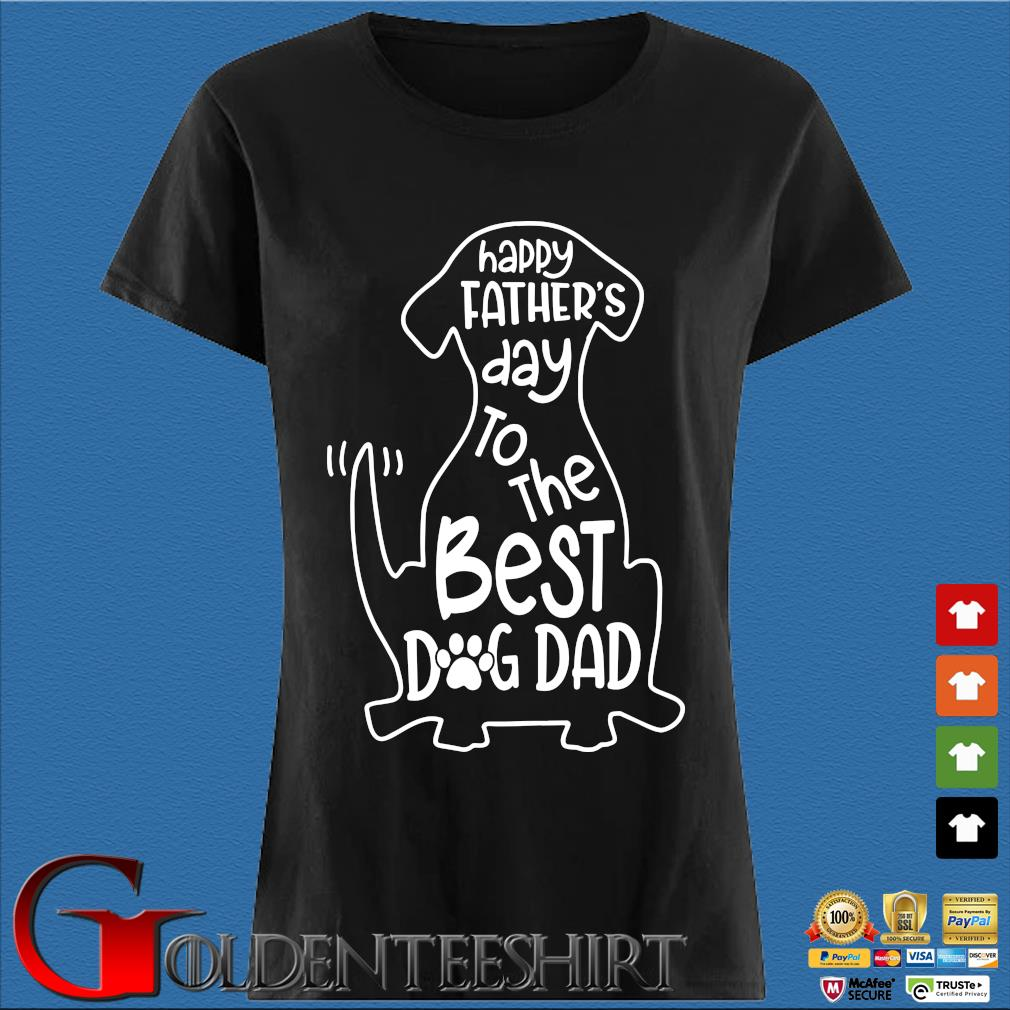 Happy Father's Day To The Best Dog Dad Shirt Den Ladies