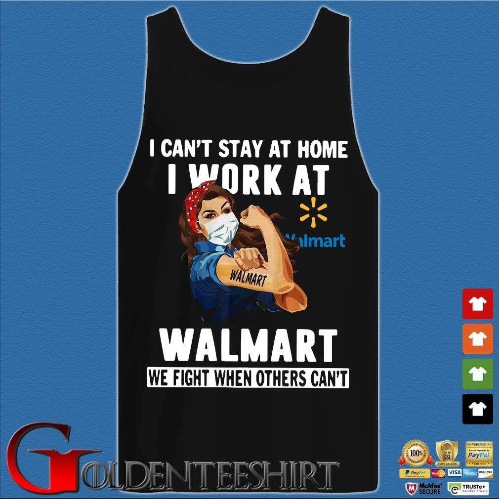 Strong Woman Face Mask I Can't Stay At Home I Work At Walmart We Fight When Others Can't Shirt Tank top den