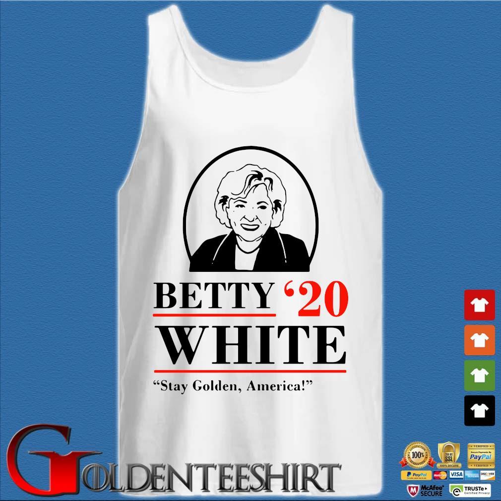 The Golden Girls Betty White 2020 Stay Golden America Shirt Tank top trắng