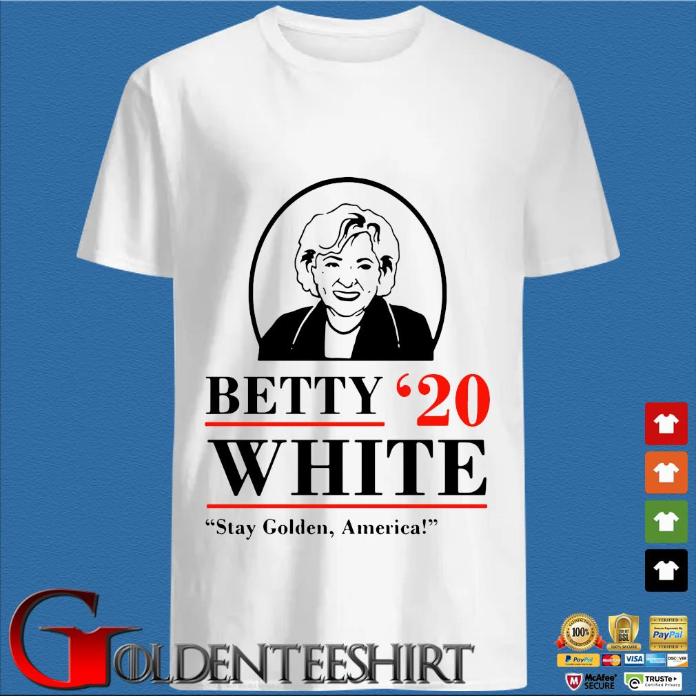 The Golden Girls Betty White 2020 Stay Golden America Shirt
