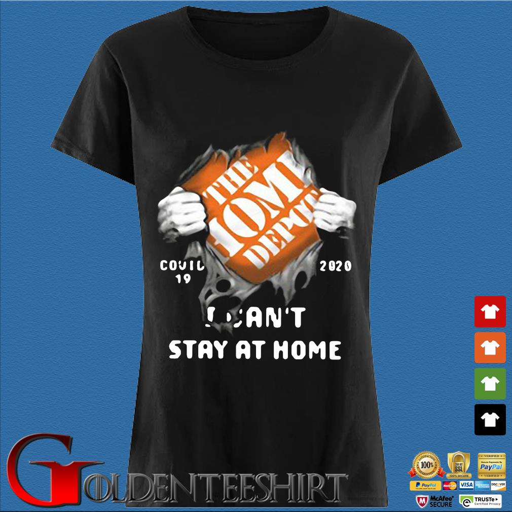 The Home Depot Inside Me Covid 19 2020 I Can't Stay At Home Shirt Den Ladies
