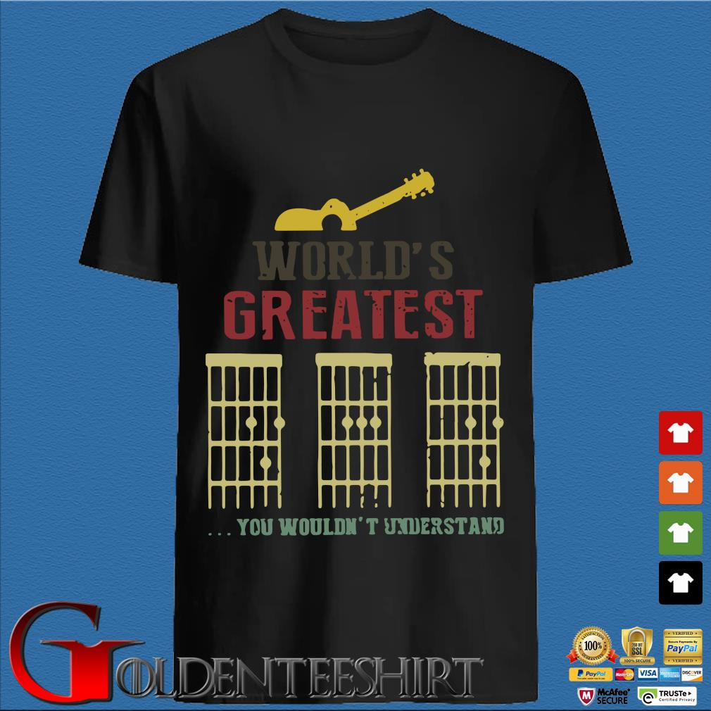 World's Greatest Guitar Dad You Wouldn't Understand Shirt