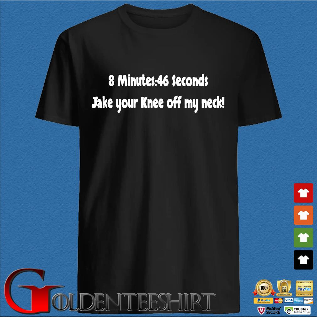 8 Minutes 46 Seconds Take Your Knee Off My Neck Shirt