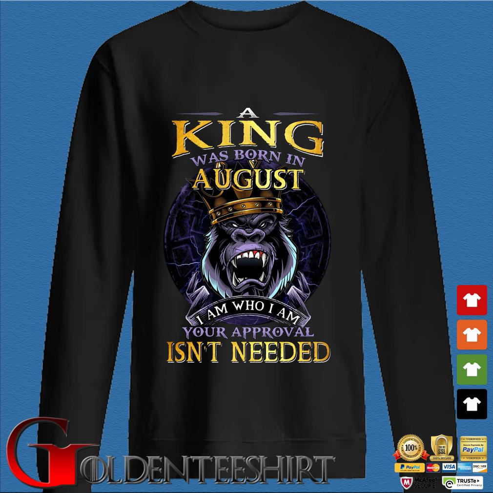 A king was born in August I am who I am your approval isn't needed s Den Sweater