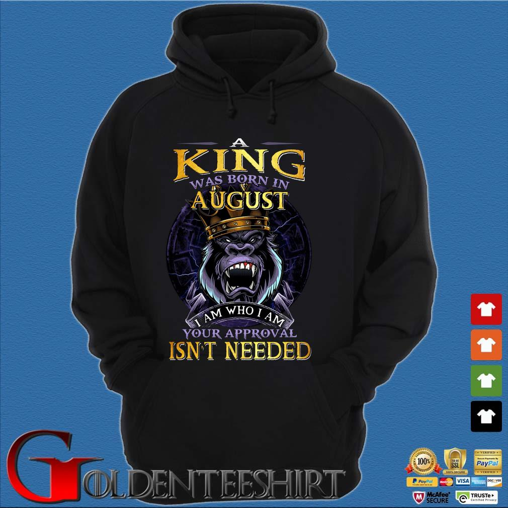 A king was born in August I am who I am your approval isn't needed s Hoodie đen