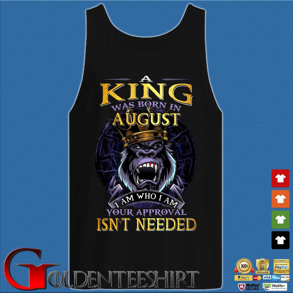 A king was born in August I am who I am your approval isn't needed s Tank top den