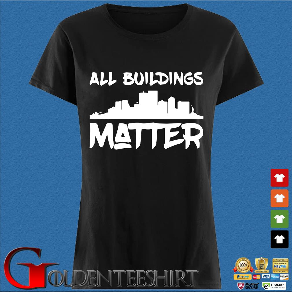 All Buildings Matter Shirt Den Ladies