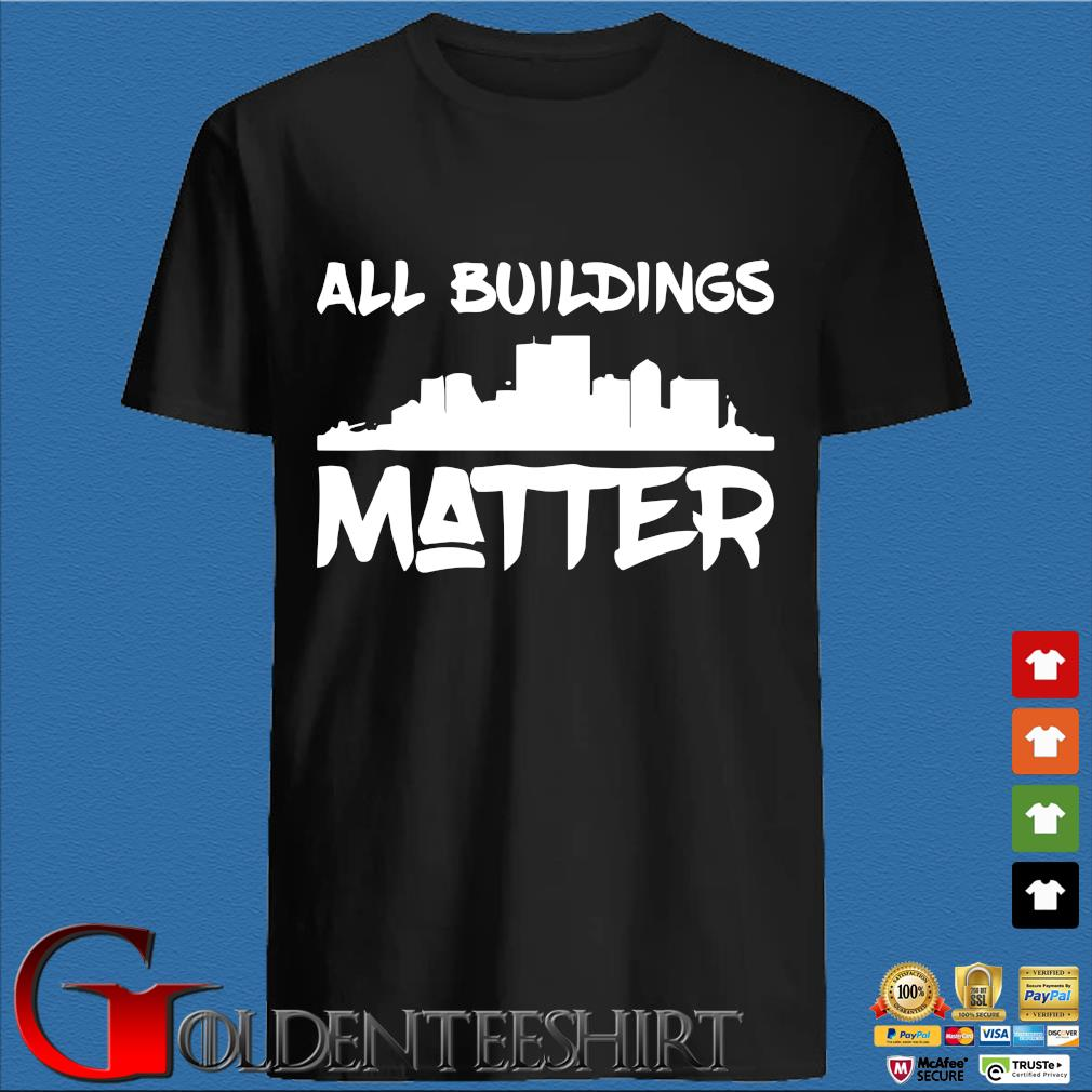 All Buildings Matter Shirt