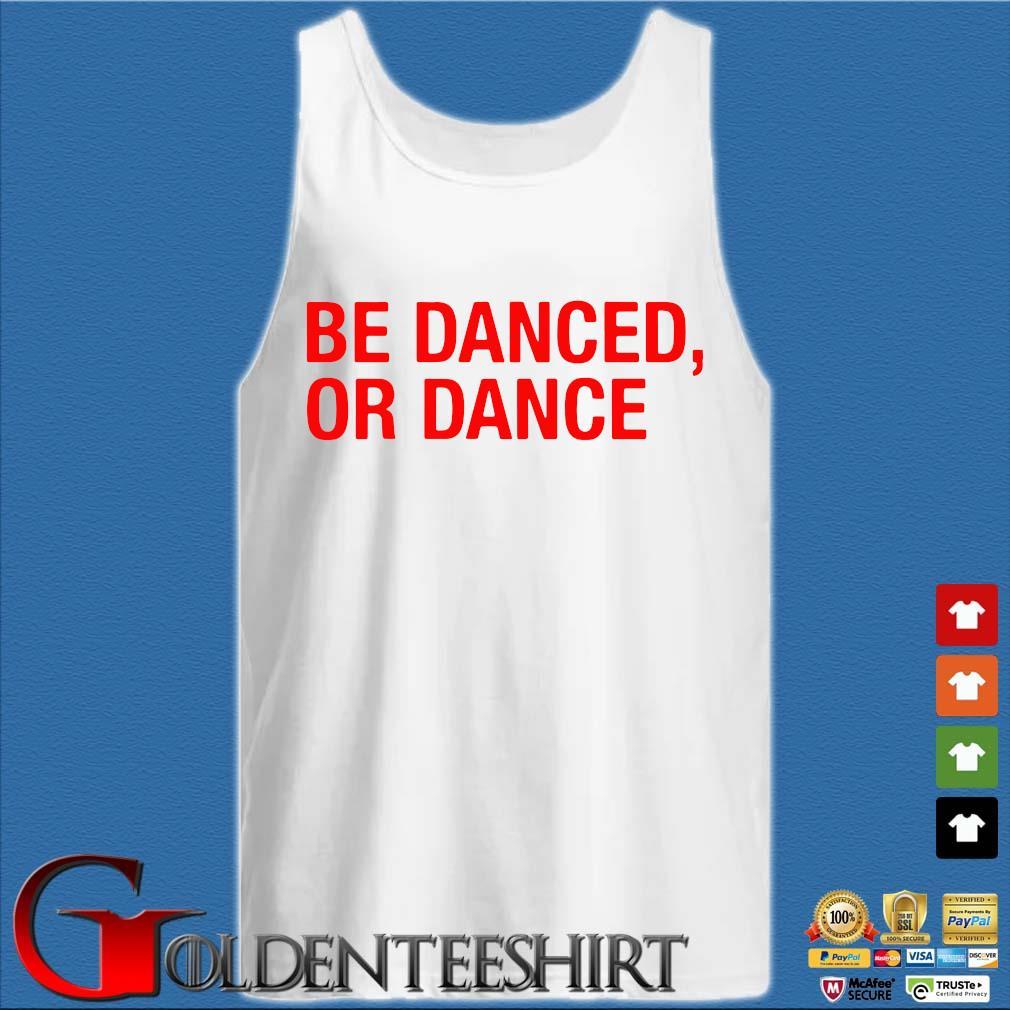 Be Danced Or Dance Shirt Tank top trắng