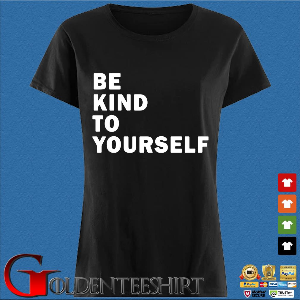 Be Kind To Yourself Shirt Den Ladies