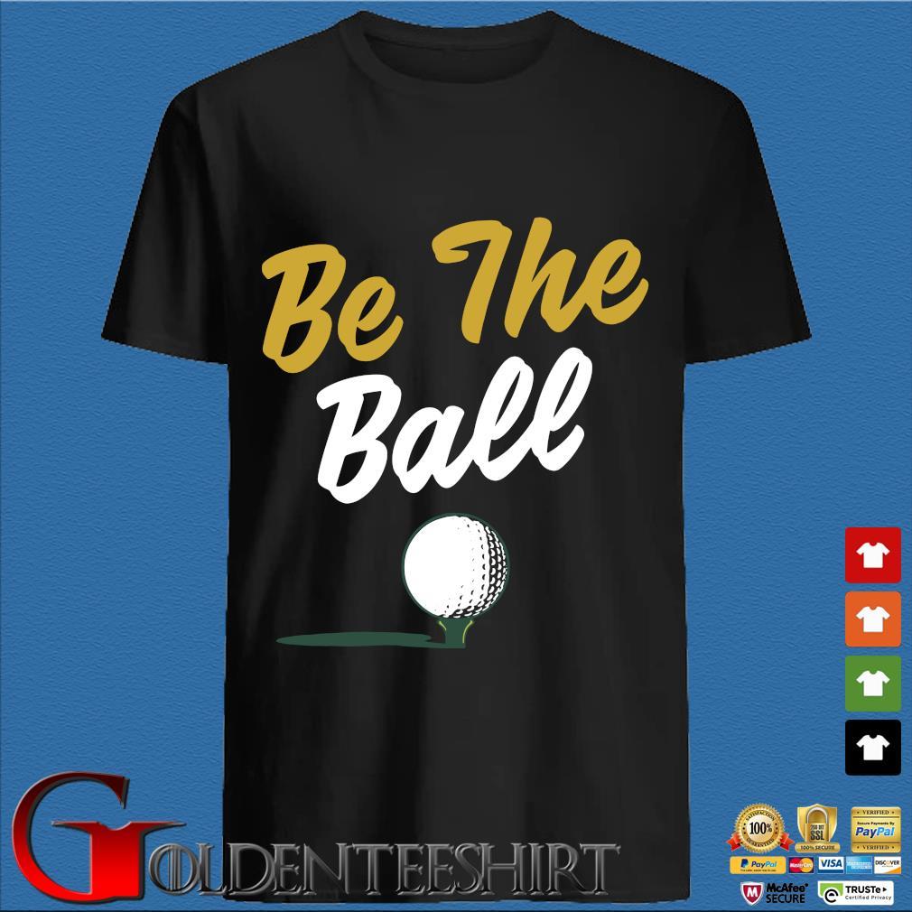 Be The Ball Golf Shirts