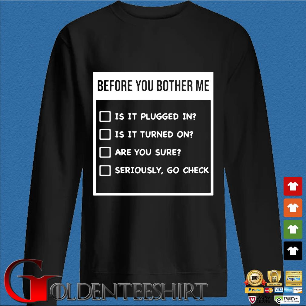 Before You Bother Me Is It Plugged In Is It Turned On Shirt Den Sweater