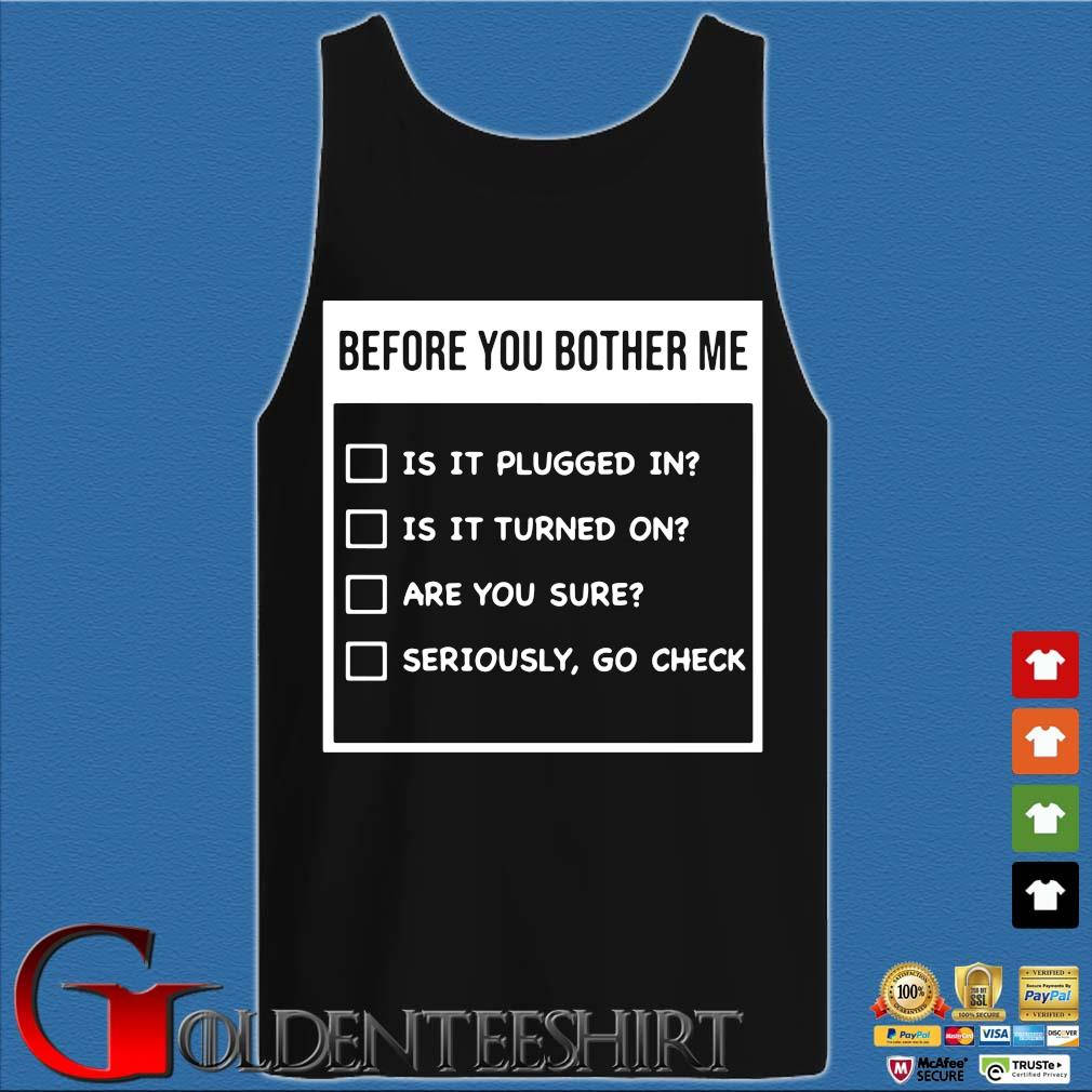 Before You Bother Me Is It Plugged In Is It Turned On Shirt Tank top den
