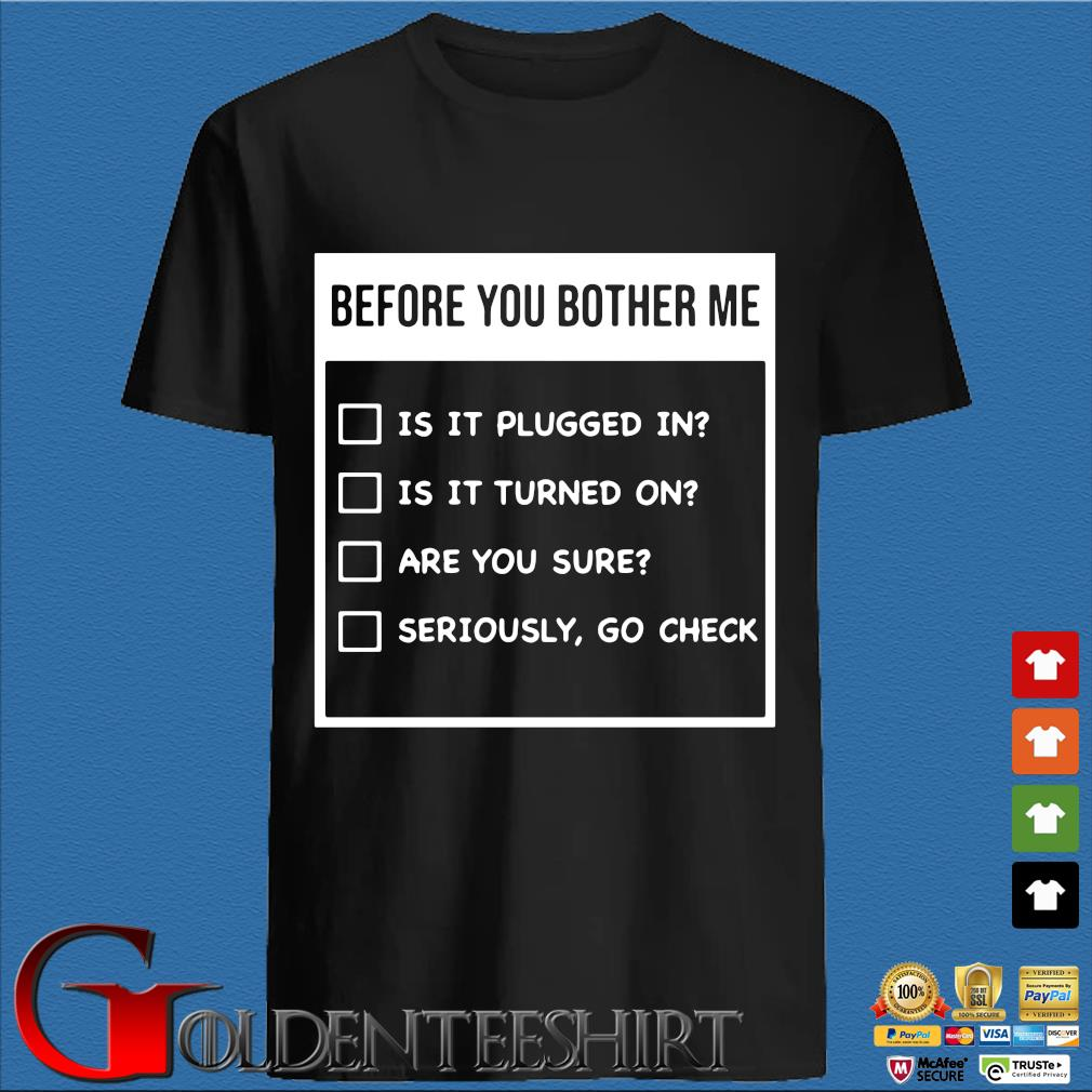 Before You Bother Me Is It Plugged In Is It Turned On Shirt