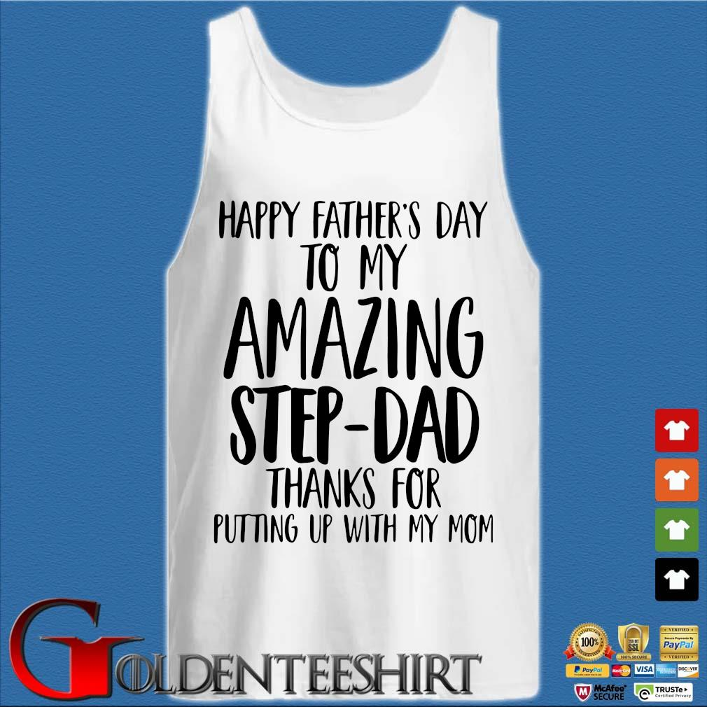 Happy Father's Day To My Amazing Step Dad Thank For Putting Up With My Mom Shirts (1) Tank top trắng