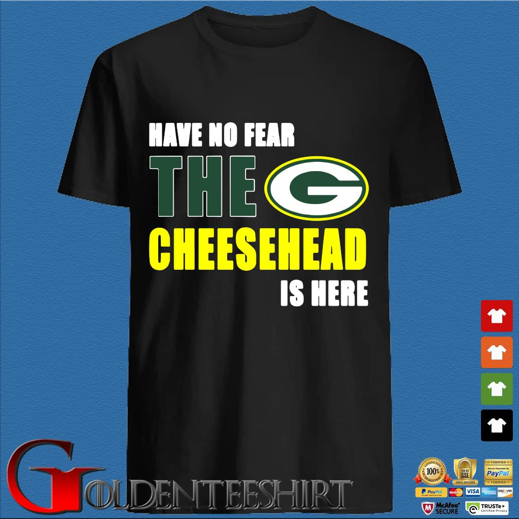 Have No Fear The Cheesehead Is Here Shirt