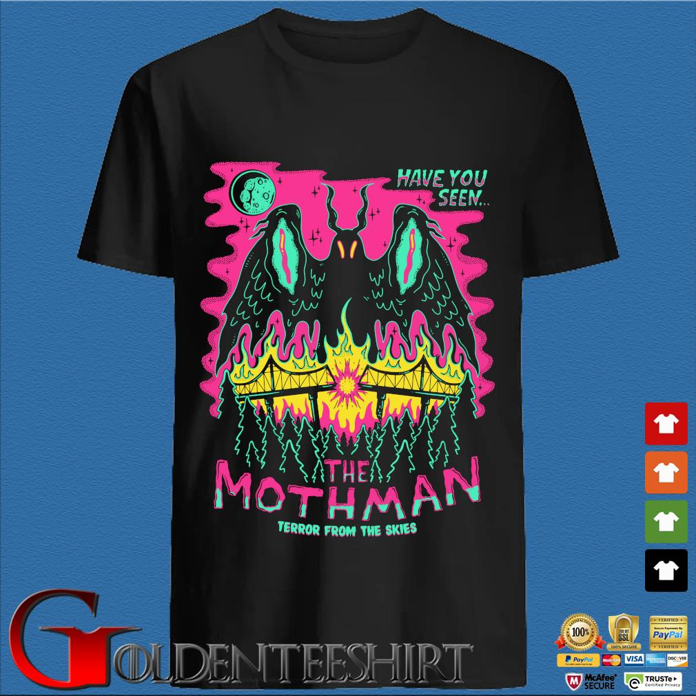 Have You Seen The Mothman Terror From The Skies Shirts
