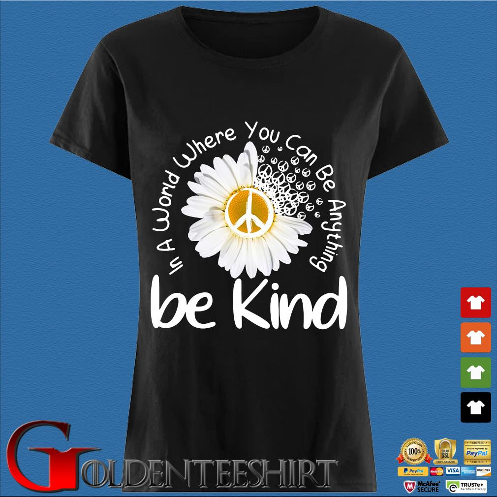 Hippie Chrysanthemum Be Kind In A World Where You Can Be Anything Shirt Den Ladies