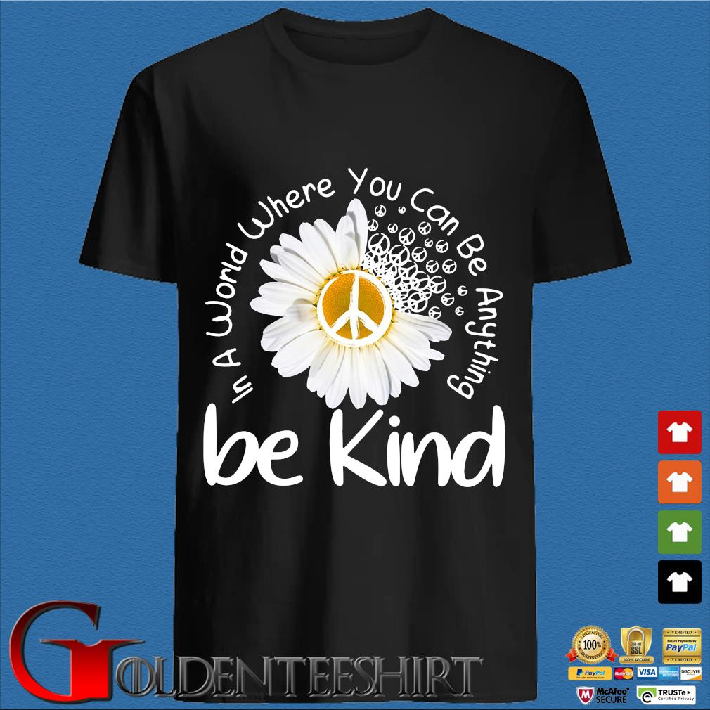 Hippie Chrysanthemum Be Kind In A World Where You Can Be Anything Shirt