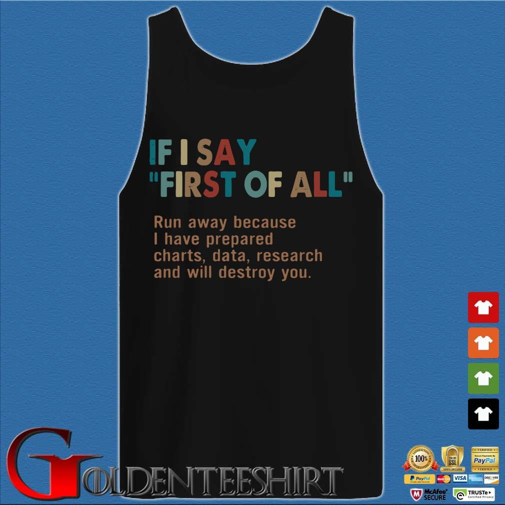 If I Say First Of All Run Away Because I Have Prepared Charts Data Shirt Tank top den