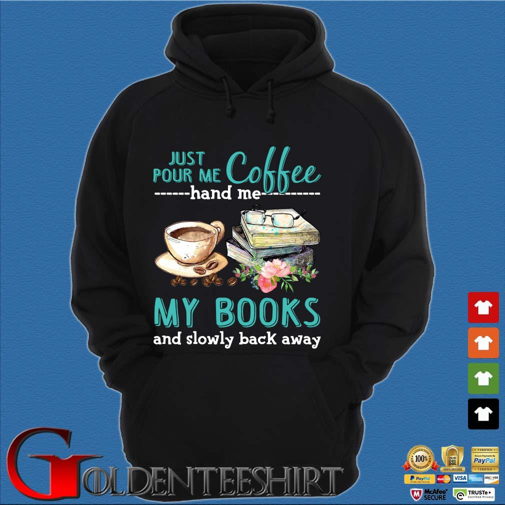 Just Pour Me Coffee Hand Me My Books And Slowly Lack Away Glasses Flower Shirt Hoodie đen
