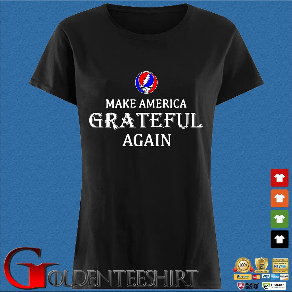 Make America Greatful Again Shirts Den Ladies