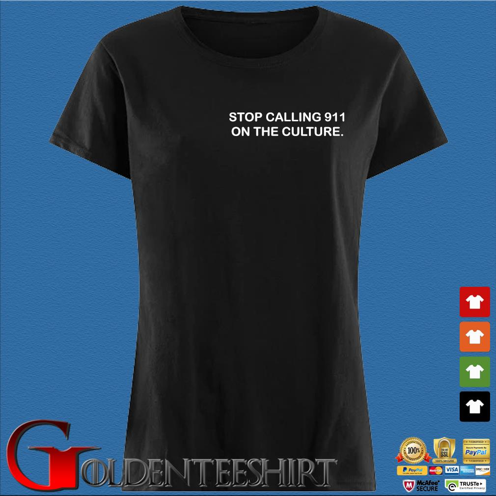 Stop Calling 911 On The Culture Shirt Den Ladies
