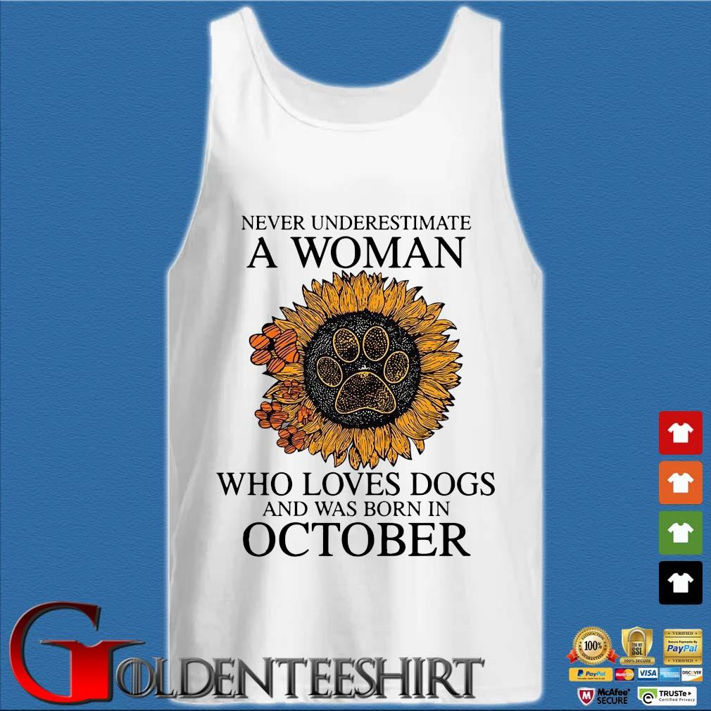 Sunflower Never Underestimate A Woman Who Loves Dogs And Was Born In October Shirt Tank top trắng