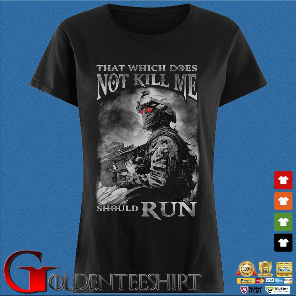 That Which Does Not Kill Me Should Run Shirt Den Ladies