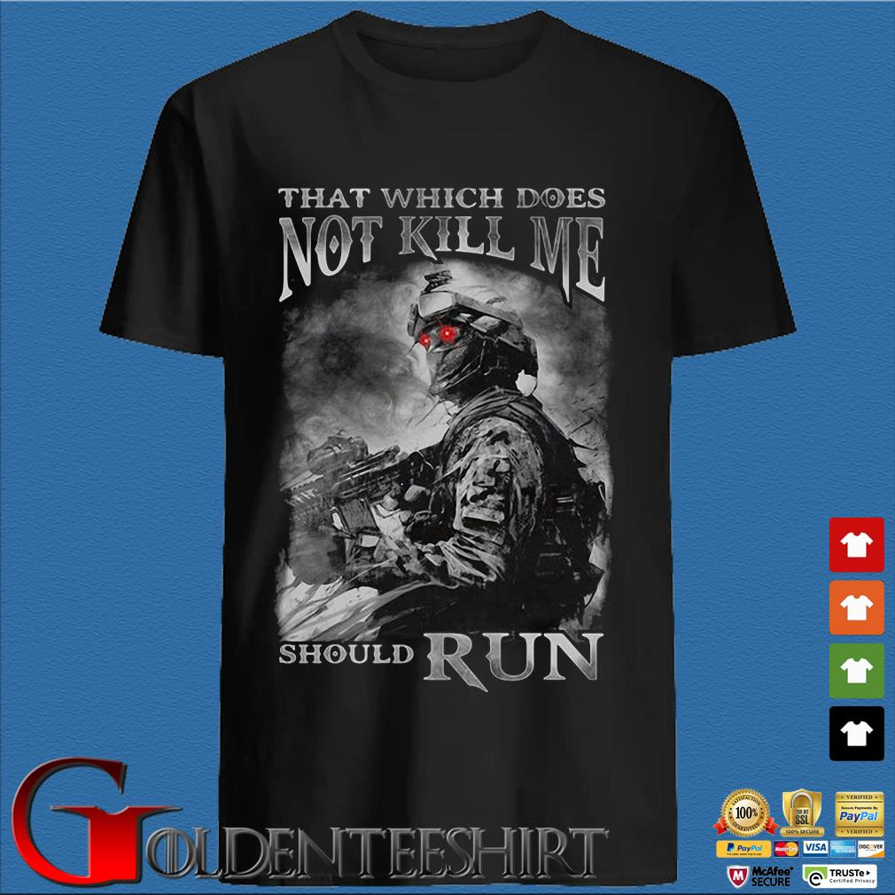 That Which Does Not Kill Me Should Run Shirt