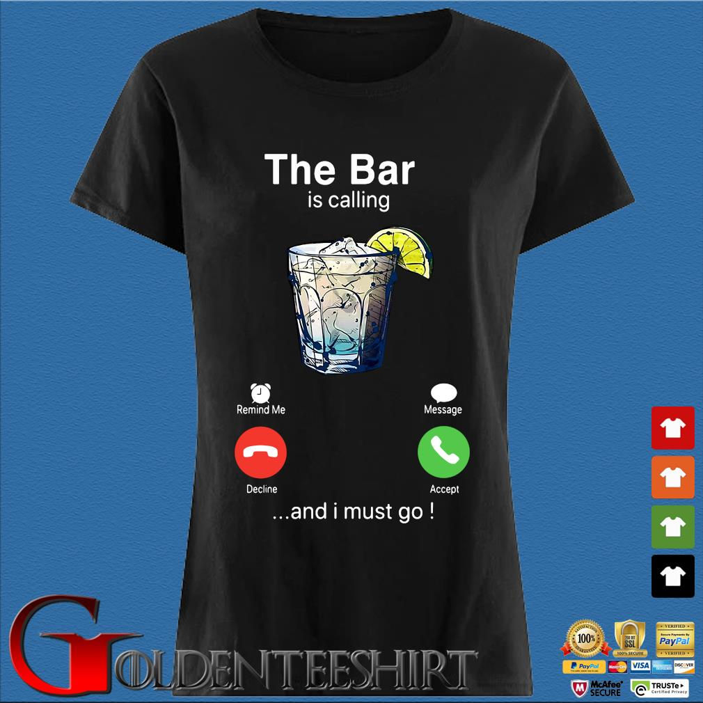 The Bar Is Calling And I Must Go Shirt Den Ladies