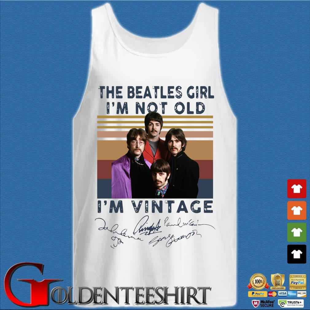 The Beatles Girl I'm Not Old I'm Signatures Vintage Retro Shirt Tank top trắng
