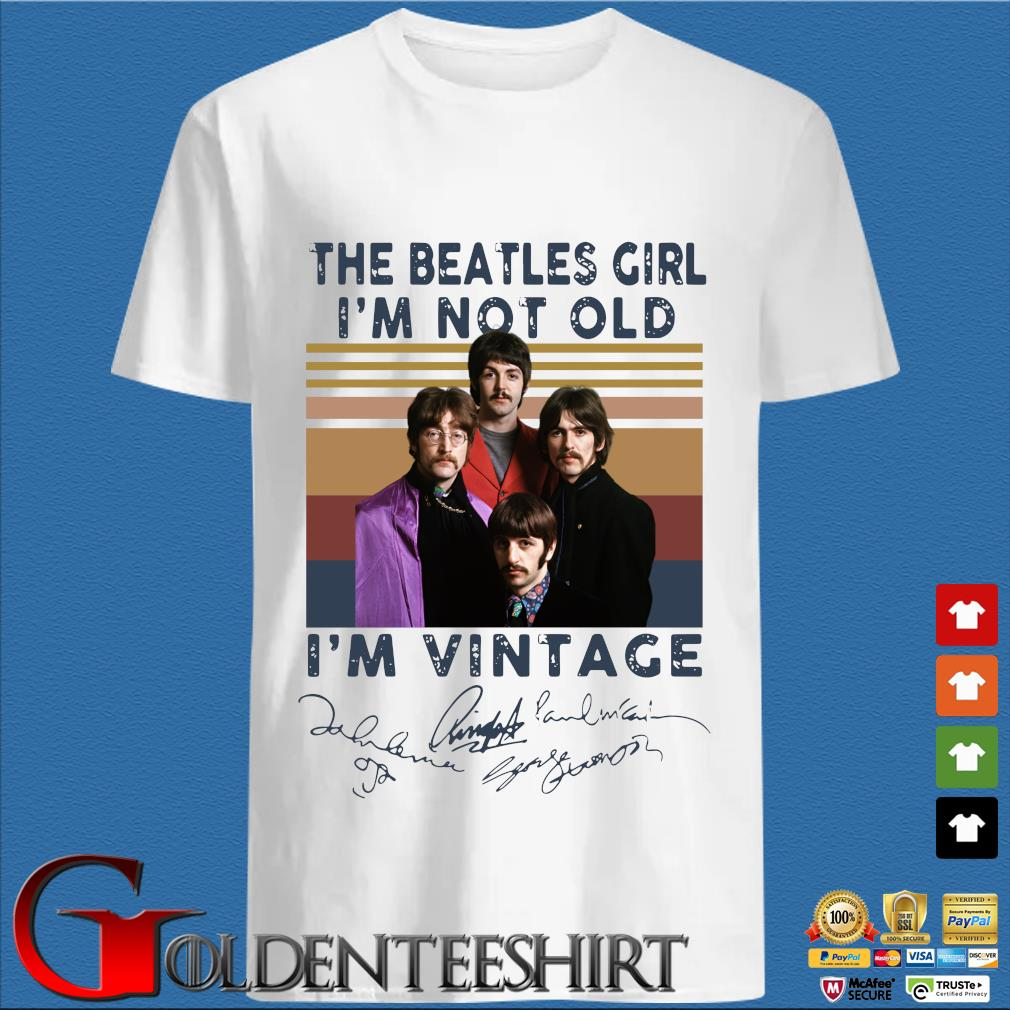 The Beatles Girl I'm Not Old I'm Signatures Vintage Retro Shirt