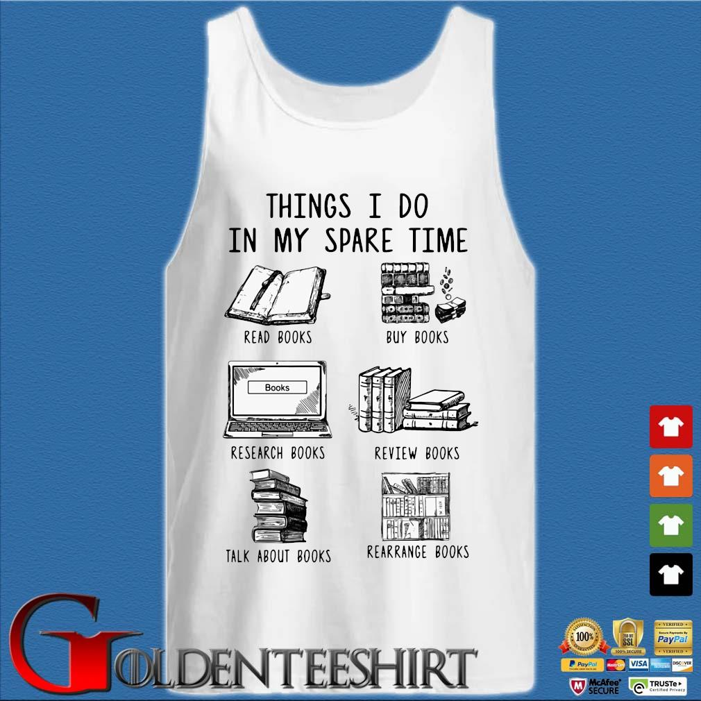 Things I Do In My Spare Time Read Books Buy Books Research Books Shirt Tank top trắng