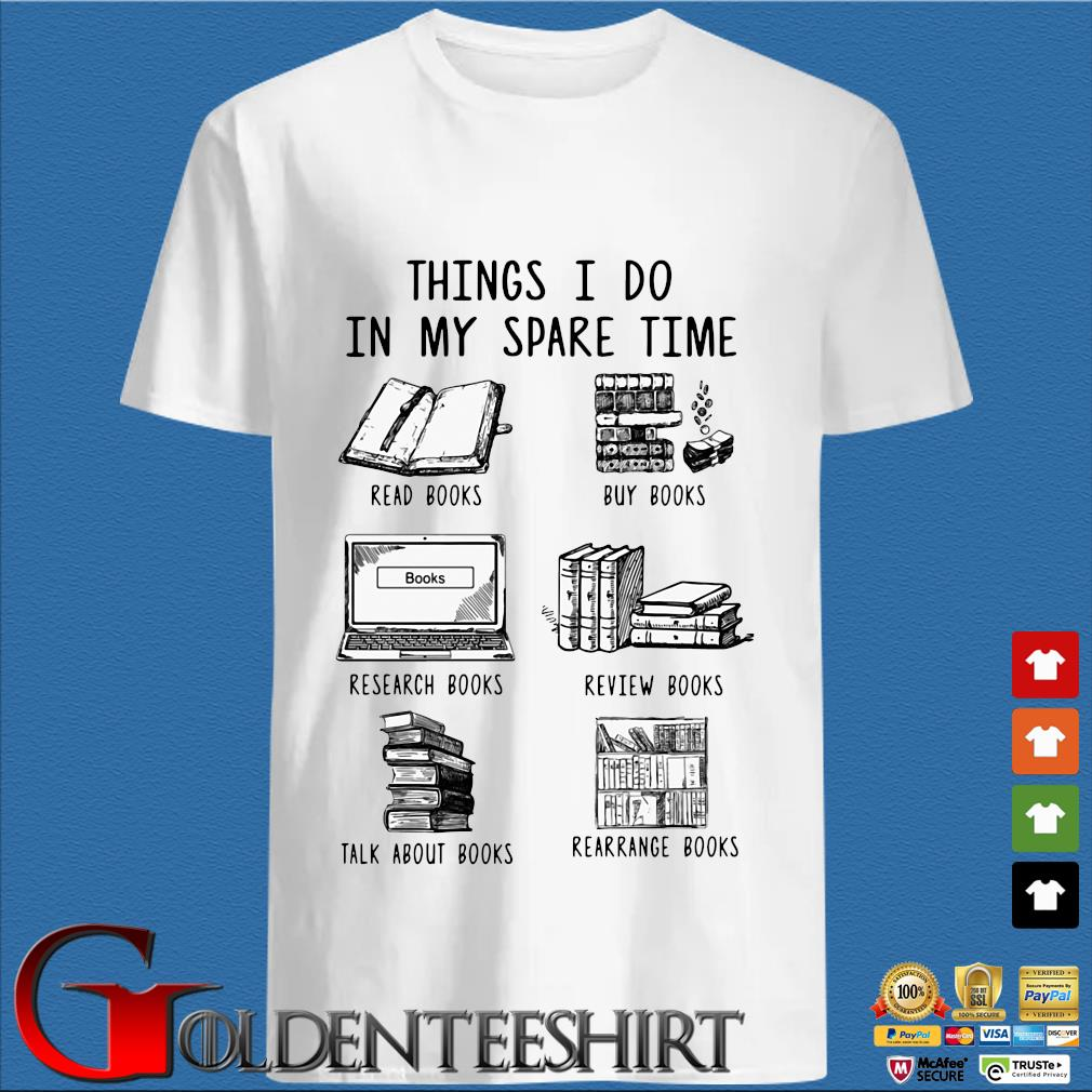 Things I Do In My Spare Time Read Books Buy Books Research Books Shirt