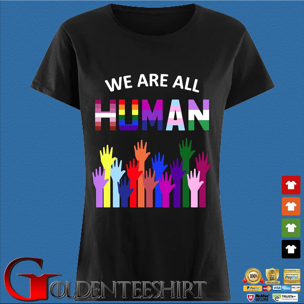 We Are All Human Lgbt Gay Rights Shirt Den Ladies