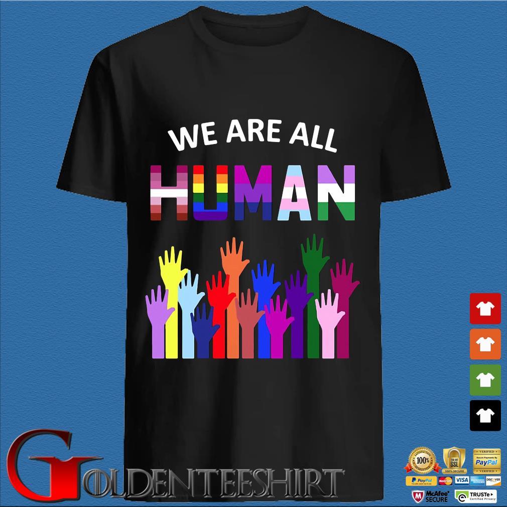 We Are All Human Lgbt Gay Rights Shirt