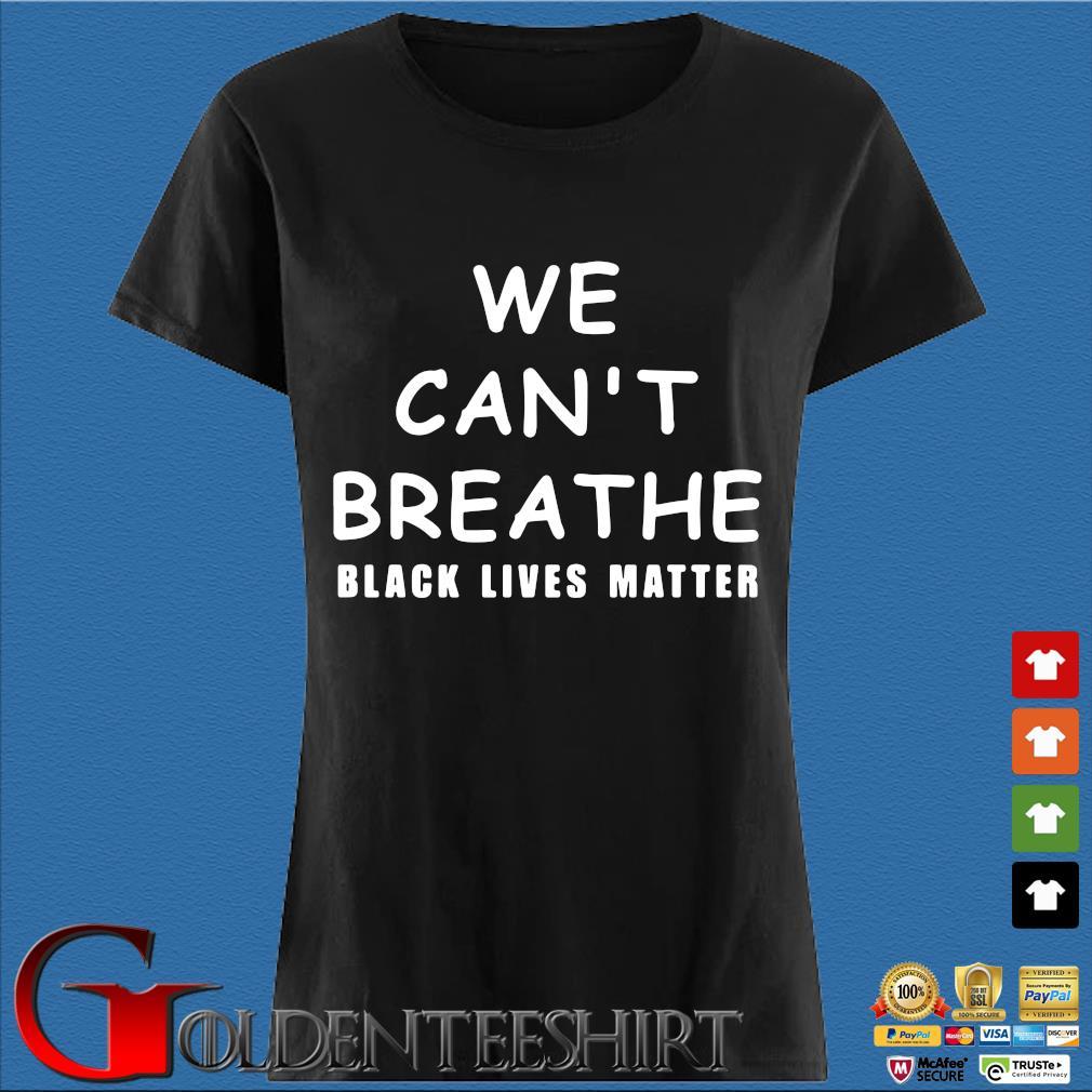 We Can't Breathe Black Lives Matter Shirt Den Ladies