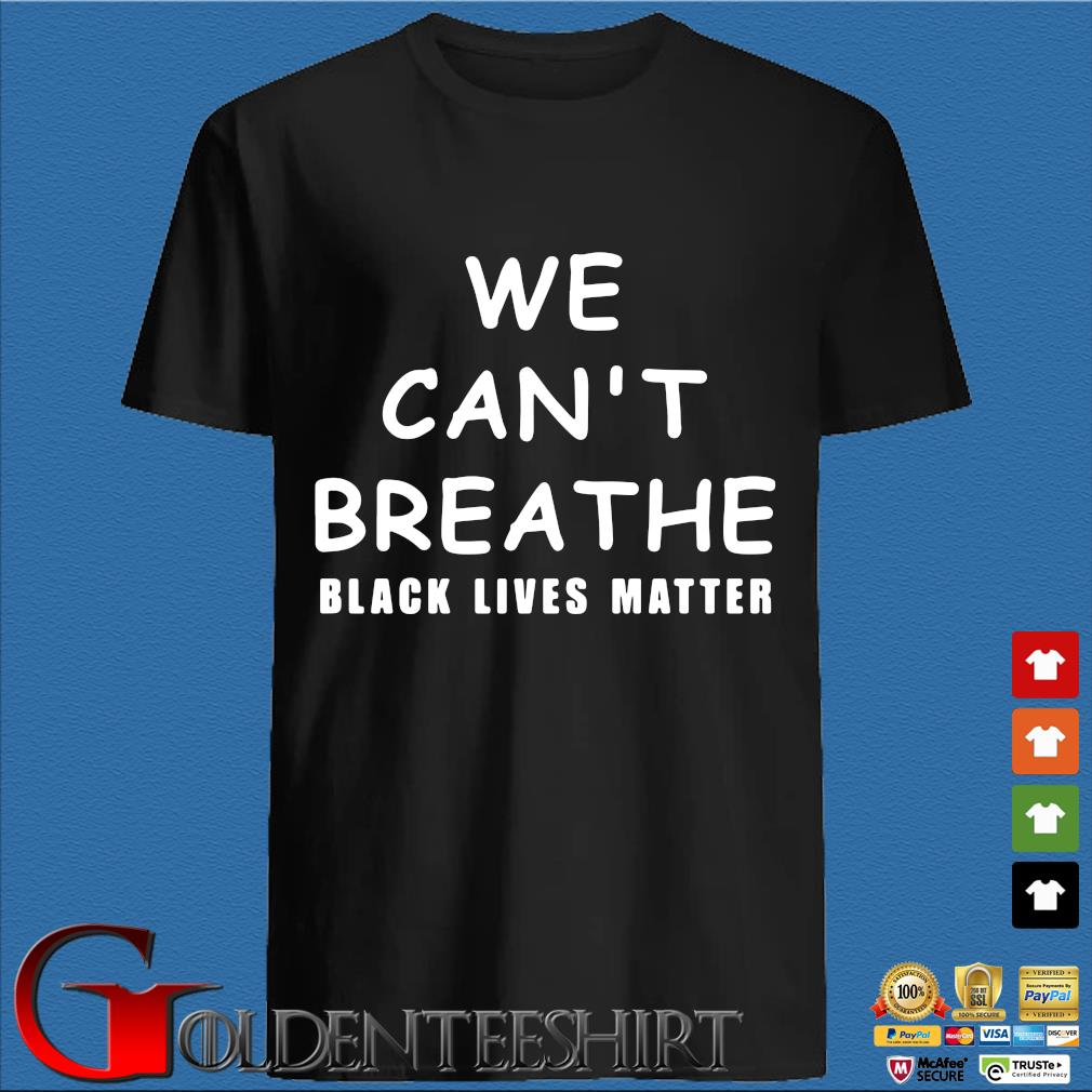 We Can't Breathe Black Lives Matter Shirt
