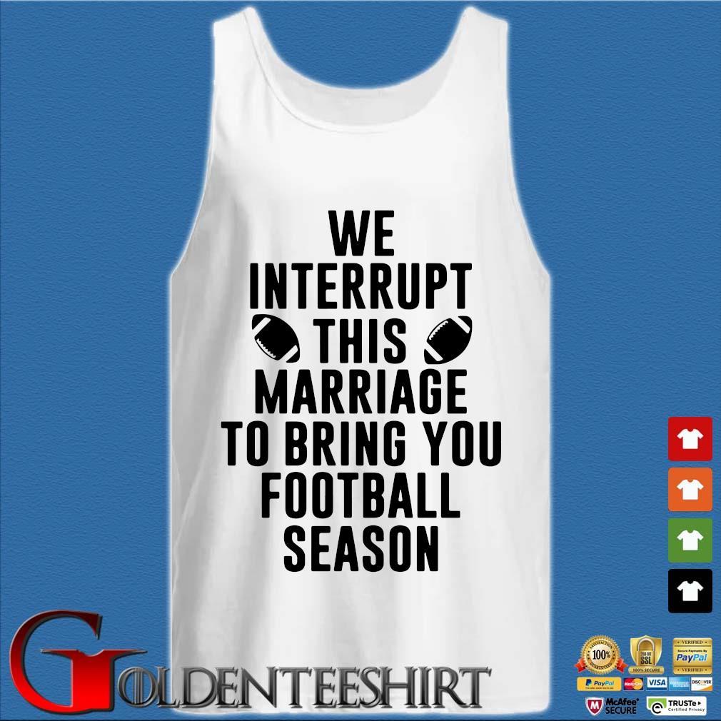 We Interrupt This Marriage To Bring You Football Season Shirt Tank top trắng