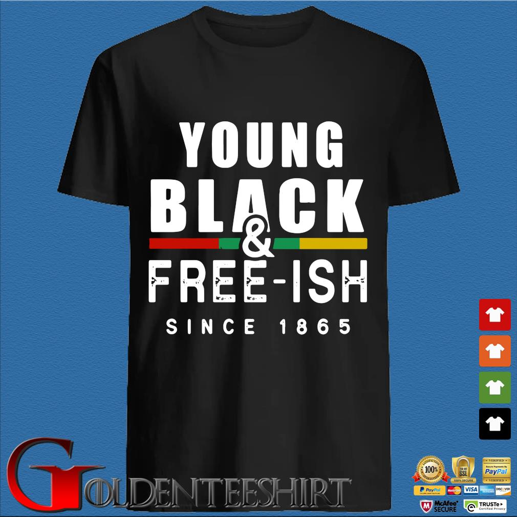 Young Black And Free Ish Since 1865 Shirt